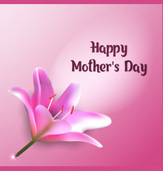 Happy mother s day greeting card with pink lily vector