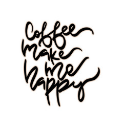 coffee make me happy hand vector image