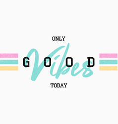 t shirt design with slogan - good vibes tee shirt vector image