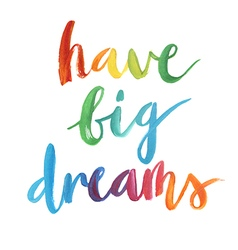 Have big dreams calligraphic poster vector