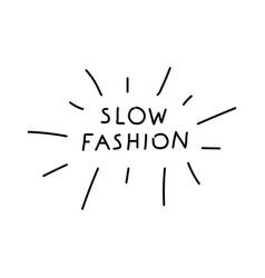 Slow fashion handwritten title the inscription vector