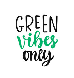 green vibes only slogan save earth concept vector image