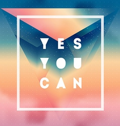 Yes You can Motivational quote on gradient vector image