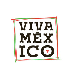 Viva mexico independence day of mexico 16 vector