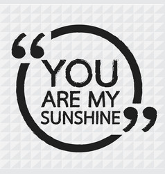 you are my sunshine design vector image