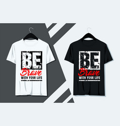 be brave typography quotes t-shirt designbe brave vector image