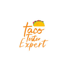 food quote lettering typography taco tester expert vector image