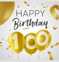 happy birthday 100 hundred year gold balloon card vector image