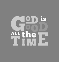 god is good all the time typography for poster vector image