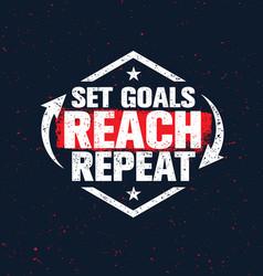 set goals reach repeat inspiring creative vector image