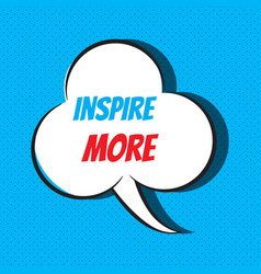 Comic speech bubble with phrase inspire more vector