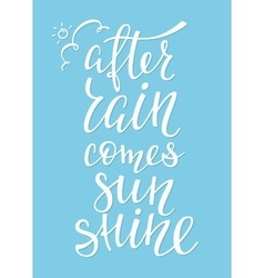 After rain comes sunshine quote typography vector image