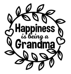 Happiness is being a grandma inspirational quotes vector