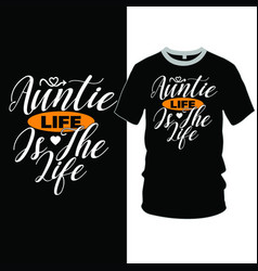 Auntie life is best life family aunt lover vector