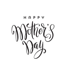 happy mothers day - brush calligraphy greeting vector image