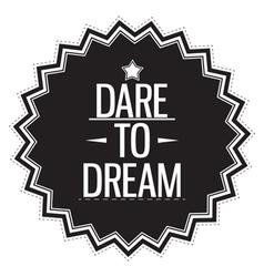 Dare to dream Motivation concept vector