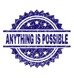 Grunge textured anything is possible stamp seal vector