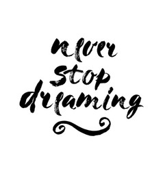 isolated phrase - never stop dreaming - on white vector image
