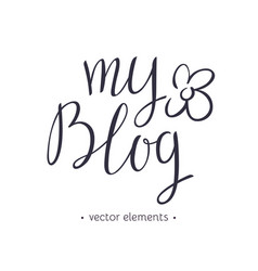 My blog modern hand drawn lettering vector