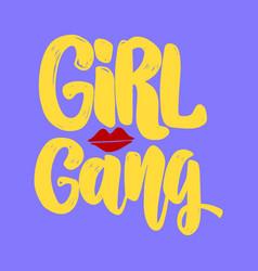girl gang lettering phrase for postcard banner vector image