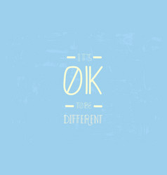 Its ok to be different quote vector
