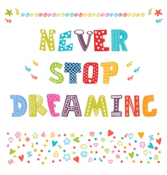 Never stop dreaming Cute design for greeting card vector image
