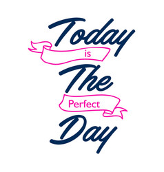 today is perfect day hand written lettering vector image