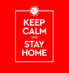 keep calm and stay home virus novel coronavirus vector image