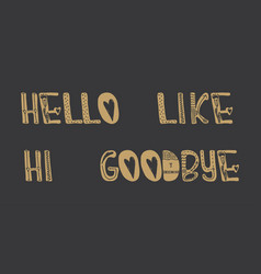 Greeting and goodbye is written by hand in gold on vector