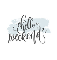 Hello weekend - hand lettering inscription text on vector