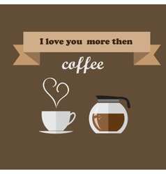 I love you more then coffee vector image