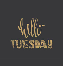 hello tuesday quote vector image vector image