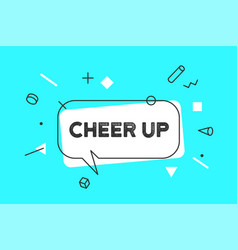 Cheer up banner speech bubble poster and vector