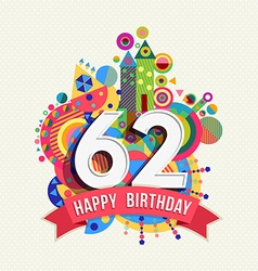 Happy birthday 62 year greeting card poster color vector image