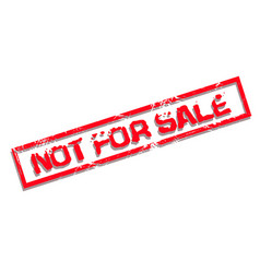 not for sale red rubber stamp on white background vector image