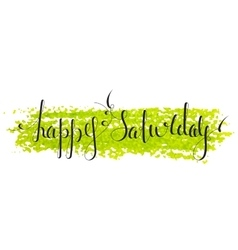 Handwritten inscription Happy Saturday vector image