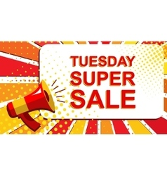 Megaphone with TUESDAY SUPER SALE announcement vector image vector image