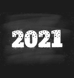 vintage greeting card with 2021 on chalkboard vector image
