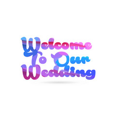 Welcome to our wedding pink blue color word text vector
