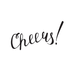 Cheers Hand written ink phrase for your design vector image vector image