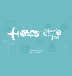 plane and traveling around the world typographic vector image vector image