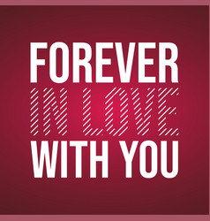 Forever in love with you love quote with modern vector
