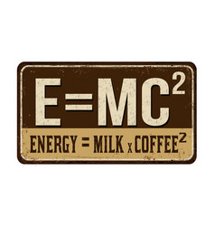 Funny coffee quote on vintage rusty metal sign vector