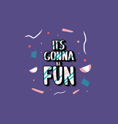 Its gonna be fun quote vector