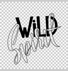wild spirit modern calligraphy handwritten vector image