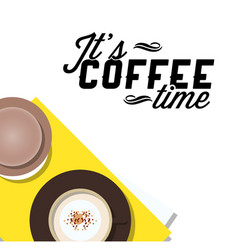 Its coffee time cup of coffee yellow napery backg vector