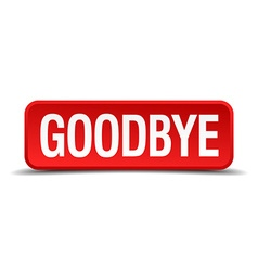 Goodbye red 3d square button on white background vector image