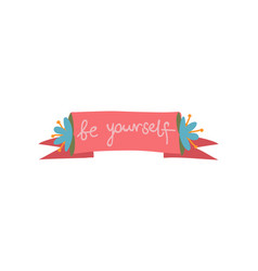 be yourself ribbon with inspirational quote can vector image