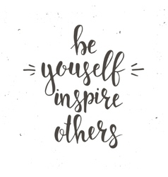 Be Yourself Inspire Others vector image vector image