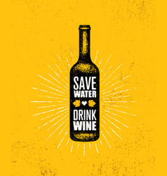 save water drink wine funny quote with bottle vector image